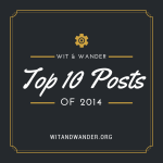 The Best of Wit & Wander – Top 10 Posts of 2014