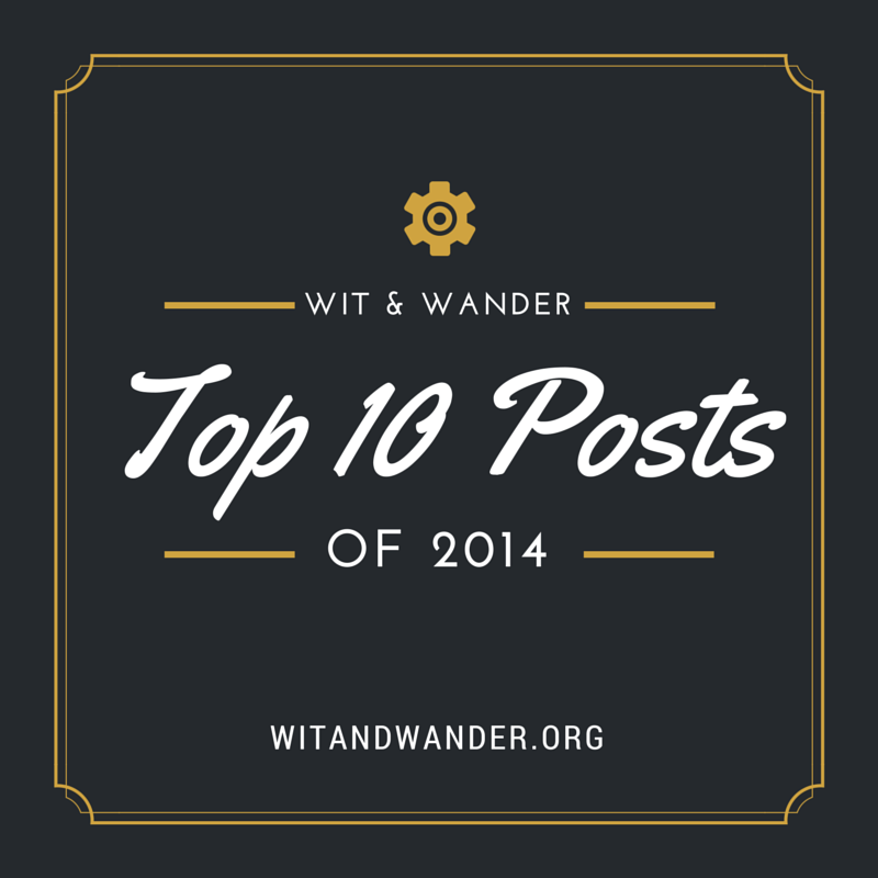 Wit & Wander - Top 10 Posts of 2014