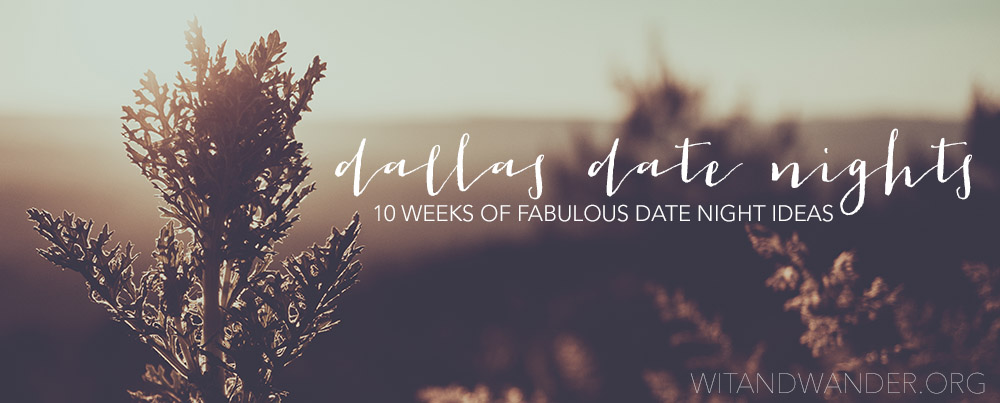 Dallas Date Nights 10 Weeks of Date Night Ideas + Free Printable - Wit & Wander