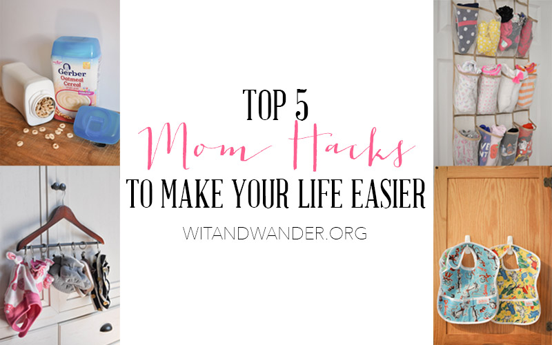 Top 5 Mom Hacks to Make Your Life Easier - Wit & Wander