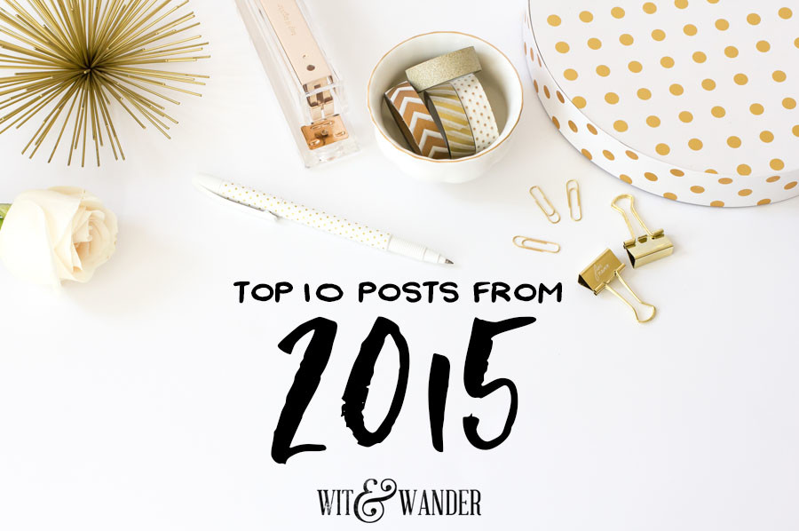 Top 10 Posts of 2015 - Wit & Wander