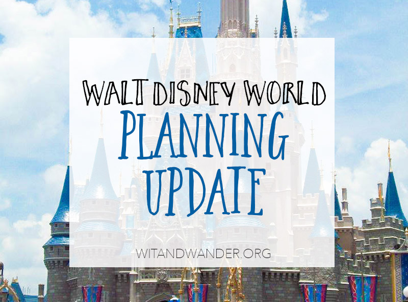 Walt Disney World Trip Planning Update | Wit & Wander