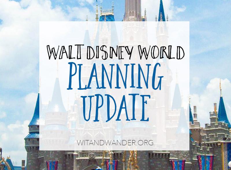 Walt Disney World Trip Planning Update | Wit & Wander