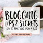 Blogging Tips and Secrets - Wit & Wander
