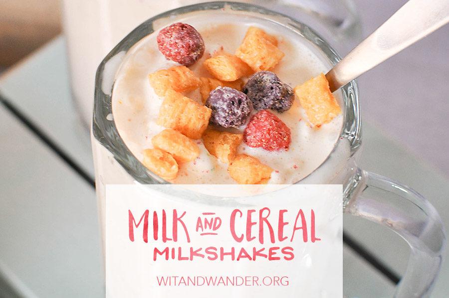 Milk and Cereal Milkshakes | Wit & Wander