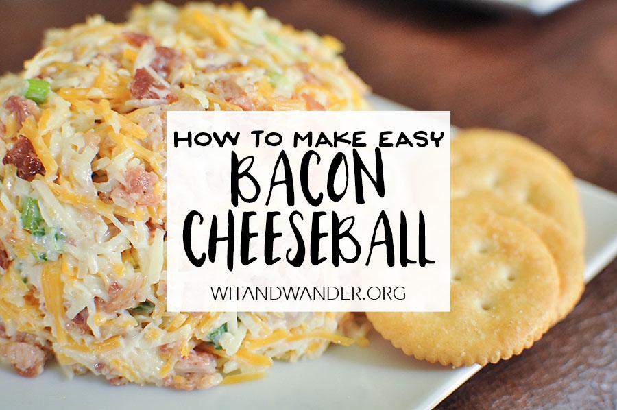 Easy Bacon Cheeseball Recipe - Wit & Wander