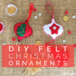 DIY: Prepare Felt Christmas Ornaments with your Kids