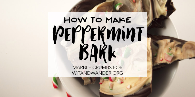 Easy Peppermint Bark Recipe - Marble Crumbs for Wit & Wander