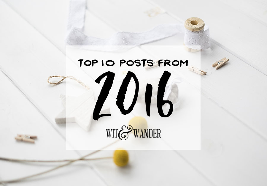 Top 10 Posts of 2016 - Wit & Wander