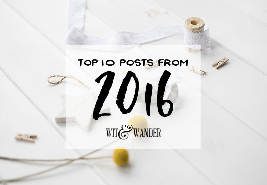 Top 10 Posts of 2016 - Wit & Wander
