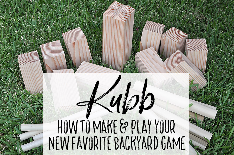 How to Play Kubb + Make Your Own - A DIY Giant Backyard ...