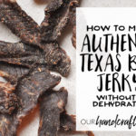 How to Make Authentic Texas Beef Jerky (without a dehydrator)