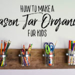 DIY Mason Jar Art Supply Organizer for Kids