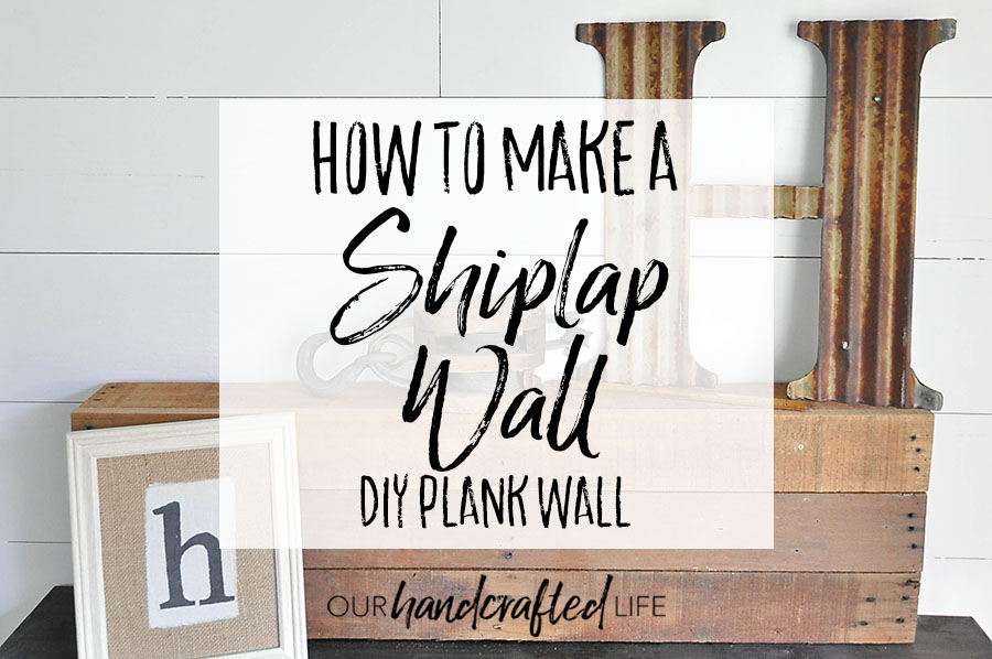 How to Make a Plank Wall - DIY Shiplap - Our Handcrafted Life Header