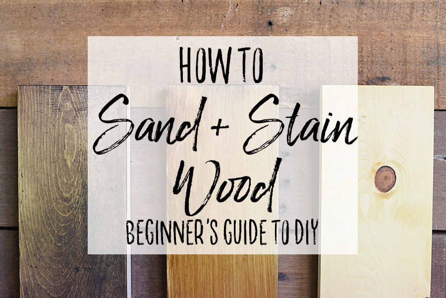 How to Sand Prep and Stain Wood - A Beginner's Guide to DIY - Our Handcrafted Life