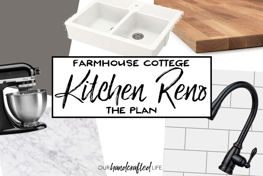 Farmhouse Cottage Kitchen Reno - The Plan - Our Handcrafted Life