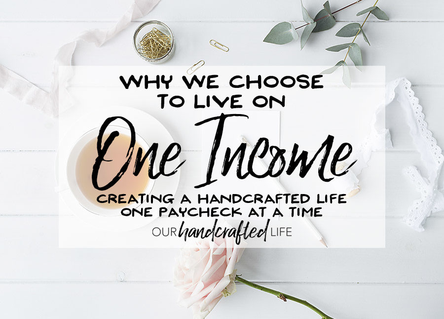 Why We Choose to Live on One Income - Our Handcrafted Life