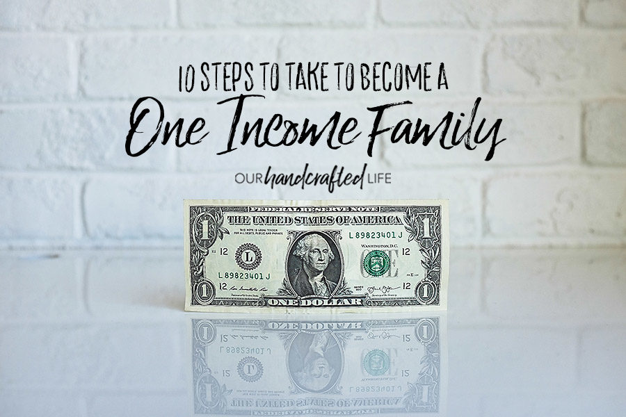 10 Steps to Take to Become a One Income Family - Our Handcrafted Life