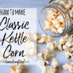 Classic Kettle Corn – A Heritage Recipe
