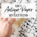 How to Antique Paper with Black Tea Stain - Our Handcrafted Life