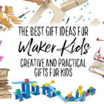 The Best Gift Ideas for Maker Kids – Creative Toys and Gifts for Kids