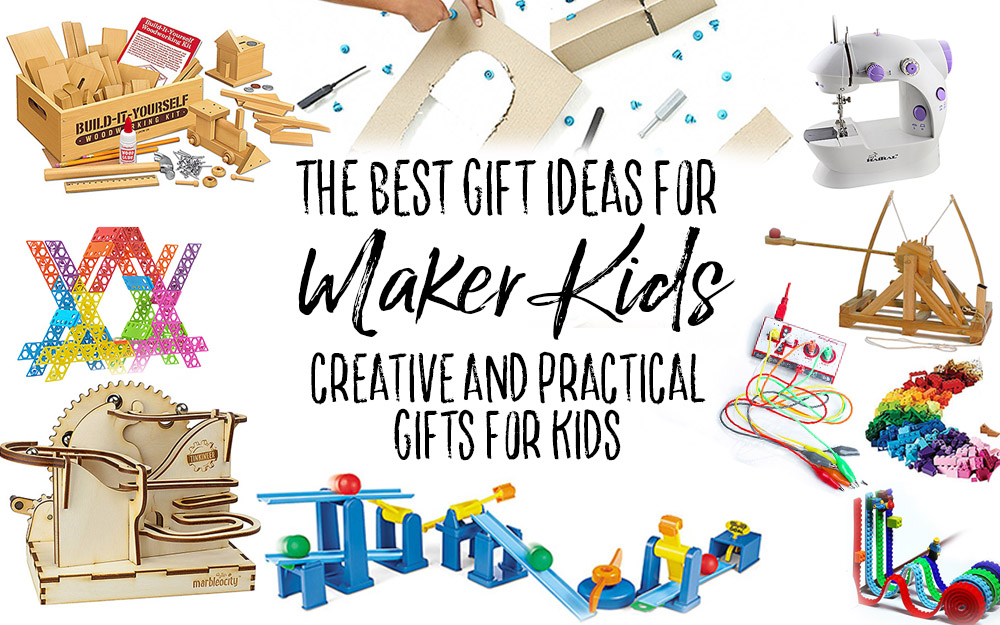 The Best Gift Ideas for Maker Kids
