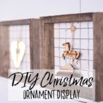 DIY Ornament Display – Farmhouse Christmas Crafts