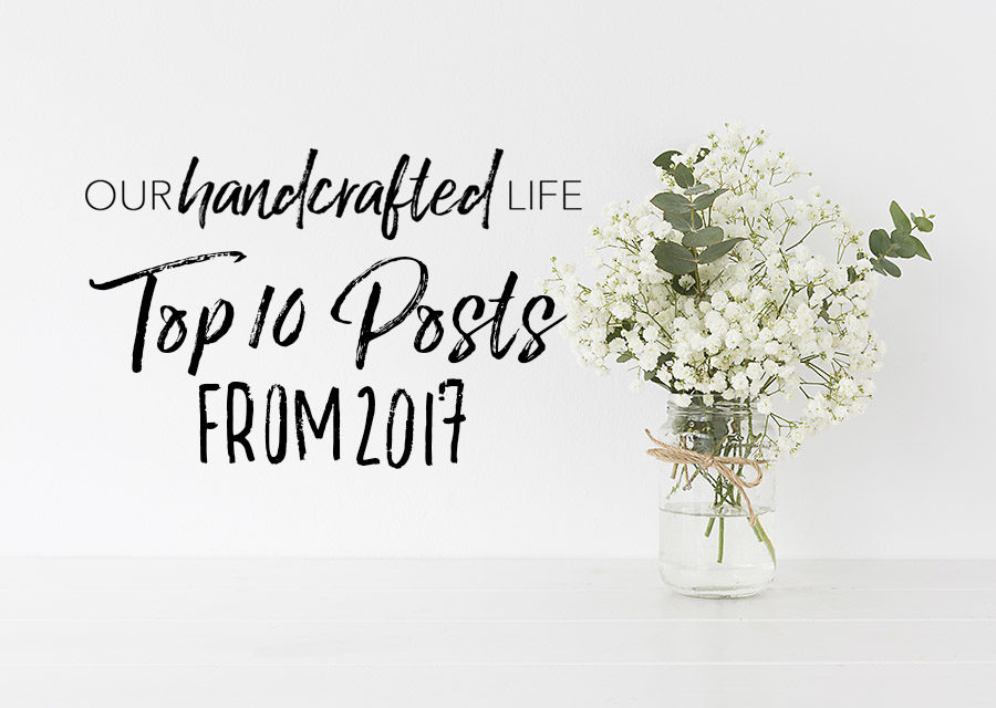 Our Handcrafted Life Top 10 Posts of 2017