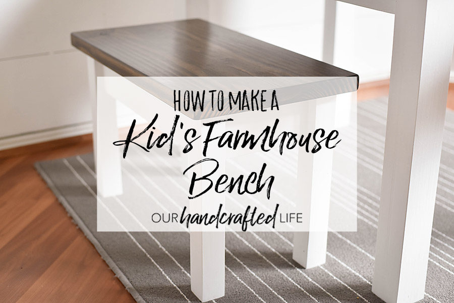 DIY Kid's Farmhouse Bench - Our Handcrafted Life