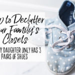 My Daughter Only Has 3 Pairs of Shoes – How to Declutter Your Family's Wardrobe