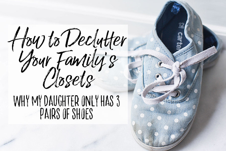My Daughter Only Has 3 Pairs of Shoes - How to Declutter Your Family's Wardrobe - Our Handcrafted Life