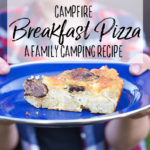 Campfire Breakfast Pizza – A Summer Camping Recipe