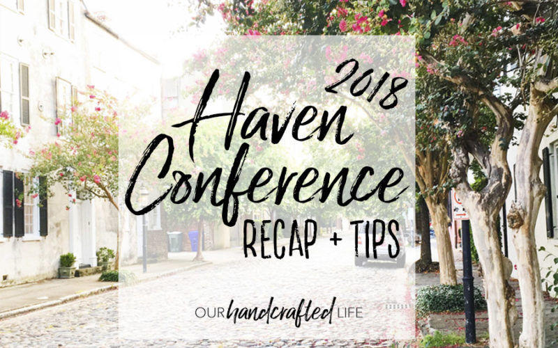Best Tips for a Blogging Conference - Haven Conference 2018 Charleston - Our Handcrafted Life
