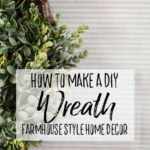 How to Make a DIY Farmhouse Style Wreath - Our Handcrafted Life