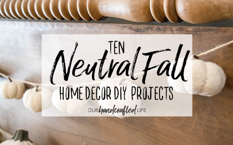 10 Neutral Fall Home Decor DIY Projects