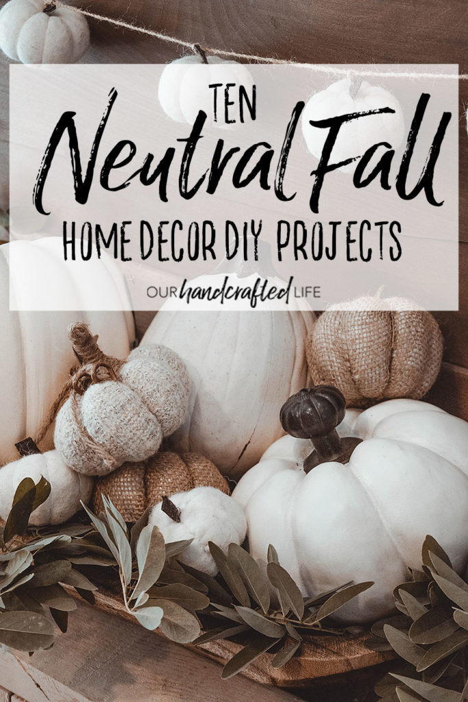 10 Neutral Fall Home Decor DIY Projects - Our Handcrafted Life