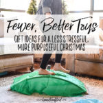Fewer, Better Toys: Gift Ideas for a Less Stressful, More Purposeful Christmas