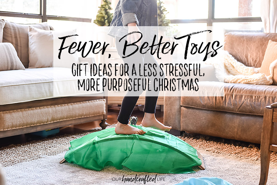 Fewer Better Toys Gift Guide for Intentional and Purposeful Toys - Our Handcrafted Life