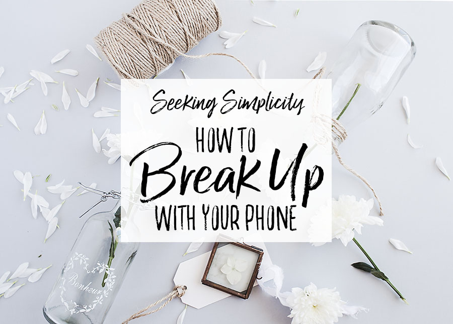 How to Take a Break from Your Phone - Our Handcrafted Life