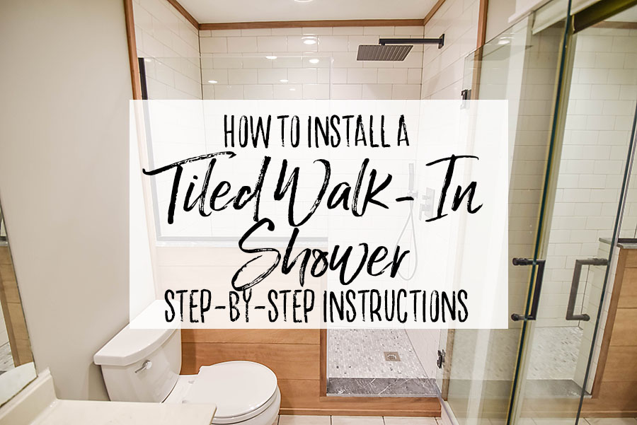 How to Install a Tiled Walk In Shower Step by Step Instructions - Our Handcrafted Life