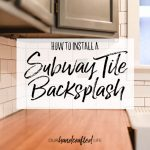 How to Install a DIY Subway Tile Backsplash - Our Handcrafted Life Header